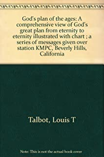 God's plan of the ages: A comprehensive view of God's great plan from eternity to eternity illustrated with chart ; a series of messages given over station KMPC, Beverly Hills, California