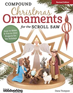 Compound Christmas Ornaments for the Scroll Saw, Revised Edition: Easy-to-Make & Fun-to-Give Projects for the Holidays (Fox Chapel Publishing) 52 Ready-to-Use Patterns for Handmade 3-D Ornaments
