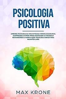 Psicologia Positiva: Aprenda piscologia na vida cotidiana e resolva bloqueios, compreenda e supere medos decifrando as pes...