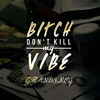 Bitch, Don't Kill My Vibe - Single [Explicit]