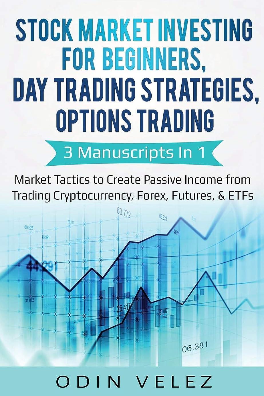 歯科のゴールド付けるStock Market Investing for Beginners, Day Trading Strategies, Options Trading: 3 Manuscripts in 1- Market Tactics to Create Passive Income from Trading Cryptocurrency, Forex, Futures, & ETFs