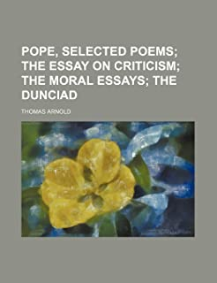 Pope, Selected Poems; The Essay on Criticism the Moral Essays the Dunciad