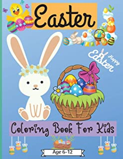 Easter Coloring Book For Kids Age 6-12 years: Cute Easter Coloring Pages for Boys and Girls suitable Age 6-12 Years with A...