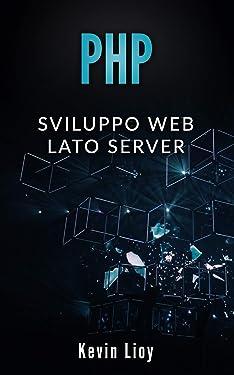 PHP: Sviluppo Web Lato Server (Programmazione Web Vol. 2) (Italian Edition)