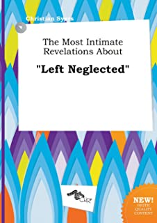 The Most Intimate Revelations about Left Neglected