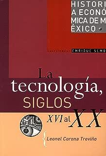 La tecnología, siglos XVI al XX (Historia Economica De Mexico) (Spanish Edition)