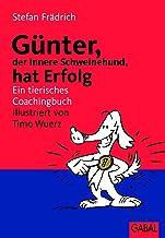 Günter, der innere Schweinehund, hat Erfolg: Ein tierisches Coachingbuch (German Edition)
