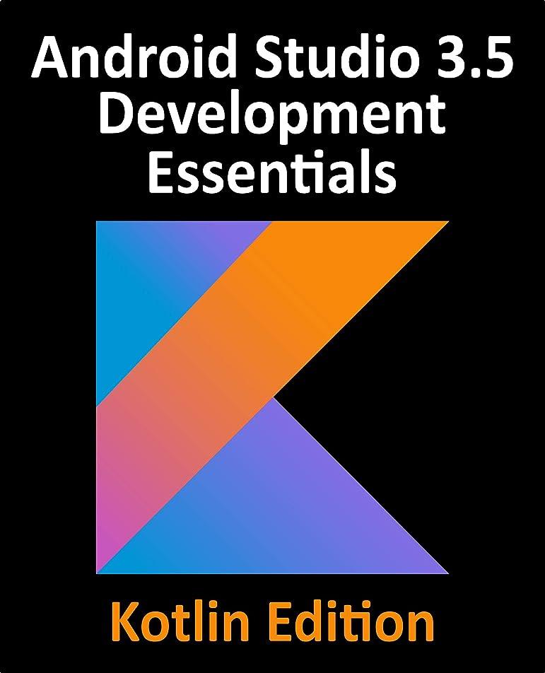 マルクス主義者別々に探すAndroid Studio 3.5 Development Essentials - Kotlin Edition: Developing Android 10 (Q) Apps Using Android Studio 3.5, Kotlin and Android Jetpack (English Edition)