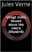 Vingt mille lieues sous les mers (illustré) (French Edition)