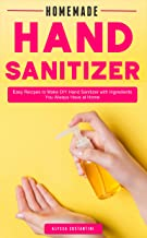 Homemade Hand Sanitizer: Easy Recipes to Make DIY Hand Sanitizer with Ingredients You Always Have at Home (English Edition)