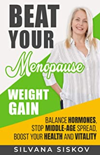Beat Your Menopause Weight Gain: Balance Hormones, Stop Middle-Age Spread, Boost Your Health and Vitality