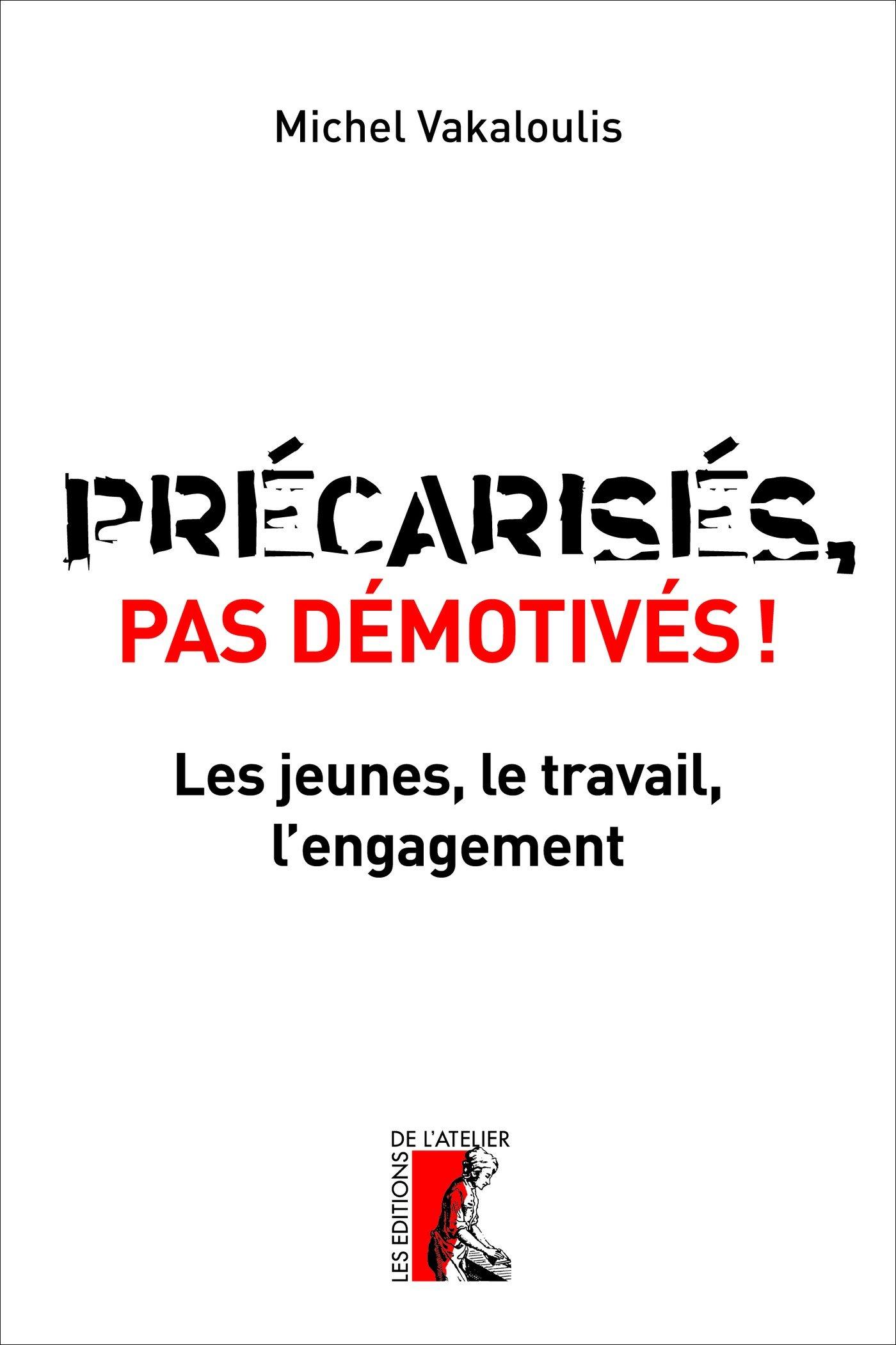 Précarisés, pas démotivés: Les jeunes, le travail, l'engagement (SOCIAL ECO H C) (French Edition)