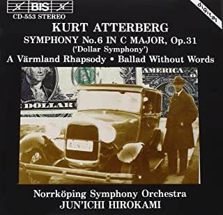 Atterberg: Symphony No. 6 in C Major, Op. 31, Dollar Symphony / A Varmland Rhapsody / Ballad Without Words
