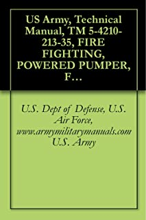 US Army, Technical Manual, TM 5-4210-213-35, FIRE FIGHTING, POWERED PUMPER, FOAM AND WATER, 500 GALLONS PER CAPACITY, CENTRIFUGAL PUMP, POWER TAKE-OFF ... FT-500), (4210-449-0431), military manuals