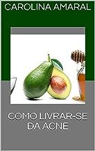 COMO LIVRAR-SE DA ACNE (Portuguese Edition)
