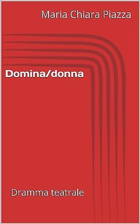 Domina/donna: Dramma teatrale