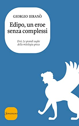 Edipo, un eroe senza complessi (Eroi. Le grandi saghe della mitologia greca Vol. 8)