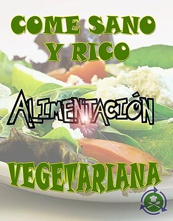 Come Sano Y Rico Come Vegetariano Ricas Y Saludables
