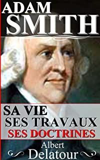 ADAM SMITH : SA VIE, SES TRAVAUX, SES DOCTRINES (French Edition)