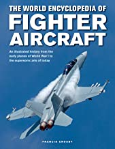 The World Encyclopedia of Fighter Aircraft: An Illustrated History from the Early Planes of World War I to the Supersonic Jets of Today