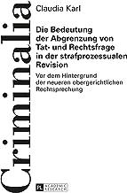 Die Bedeutung der Abgrenzung von Tat- und Rechtsfrage in der strafprozessualen Revision: Vor dem Hintergrund der neueren obergerichtlichen Rechtsprechung (Criminalia 58) (German Edition)