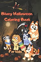 Bluey Halloween Coloring Book for kids: An Unique Coloring Book For Fan Of Bluey With High-Quality Character Designs For S...