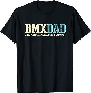 Mens BMX Dad Like Normal Dad But Cooler Shirt Bike Motocross Gift