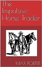 The Impulsive Horse Trader