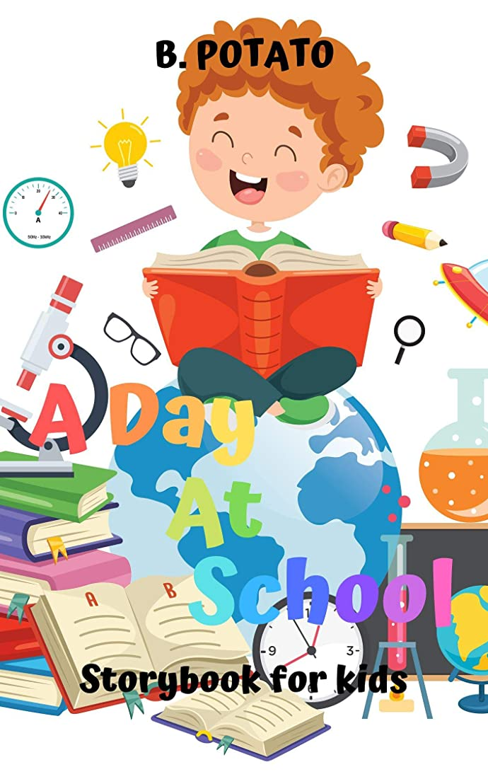 証明する押す二週間A Day At School Storybook For Kids: Story Book for Kids Age 2-7, Boys or Girls,kids and Preschool Prep, Kindergarten,1st Grade Activity Learning (English Edition)