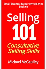 Selling 101: Consultative Selling Skills for Entrepreneurs, Free Agents, Consultants. Finding Prospects; Face-to-Face Sales Calls;Consultative Selling; ... HOW-TO FOR NEW STARTUPS AND ENTREPRENEURS) Kindle Edition