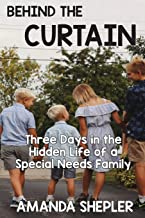 Behind the Curtain: Three Days in the Hidden Life of a Special Needs Family