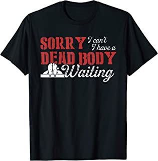 Coroner Medical Examiner Waiting Investigator T-Shirt
