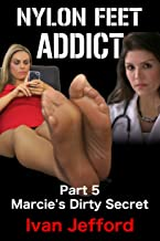 Nylon Feet Addict, Part 5 - Marcie's Dirty Secret: A FemDom Erotica Story