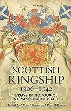 Scottish Kingship 1306 1542: Essays in Honour of Norman MacDougall