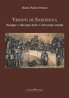 Visioni di Sardegna. Stampe e disegni dalle collezioni statali. Ediz. illustrata