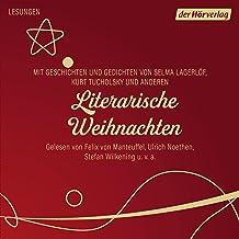 Literarische Weihnachten: Mit Geschichten und Gedichten von Selma Lagerlöf, Kurt Tucholsky und anderen