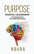 Purpose: Mindful Leadership - An Exploration Of The Leadership Mindset