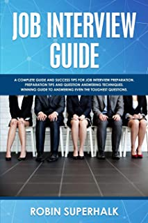 Job Interview Guide: A Complete Guide And Success Tips For Job Interview Preparation. Preparation Tips and Question Answer...