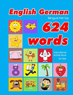 English - German Bilingual First Top 624 Words Educational Activity Book for Kids: Easy vocabulary learning flashcards bes...