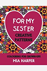 For My Sister: Creative Patterns, Colouring For Grown-Ups Paperback
