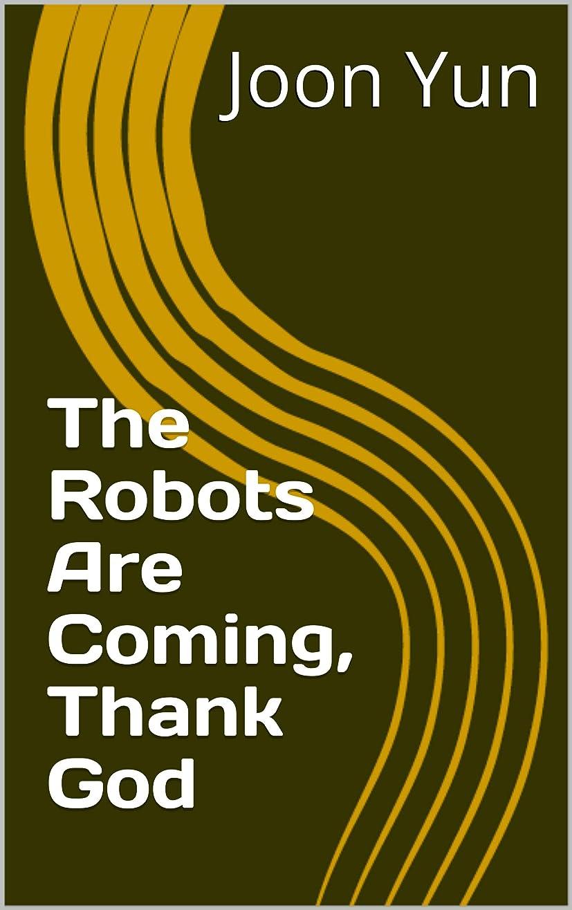 復讐返済採用The Robots Are Coming, Thank God (English Edition)