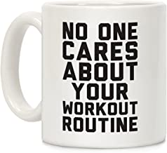 LookHUMAN Nobody Cares About Your Workout Routine White 11 Ounce Ceramic Coffee Mug