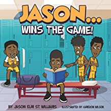 JASON….WINS THE GAME!!!: A Book to Motivate Children of All Colors and Backgrounds to pursue Education and Athletics, while facing ADD/ADHD or any other Life Hurdle. PDF