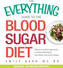 The Everything Guide To The Blood Sugar Diet: Balance Your Blood Sugar Levels to Reduce Inflammation, Lose Weight, and Pre...
