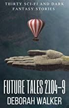 Future Tales Boxset 2104-09: Thirty Evocative Sci-Fi and Dark Fantasy Stories (Future Tales 2100 Book 2)