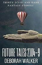 Future Tales Boxset 2104-09: Thirty Evocative Sci-Fi and Dark Fantasy Stories (Future Tales 2100 Book 2)