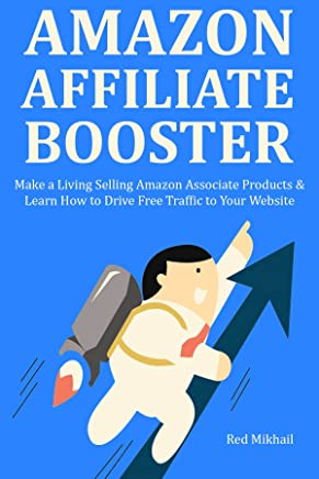 AMAZON AFFILIATE BOOSTER: Make a Living Selling Amazon Associate Products & Learn How to Drive Free Traffic to Your Website (English Edition)
