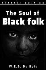 The Souls of Black Folk: by W.E.B. Du Bois (Annotated) Kindle Edition