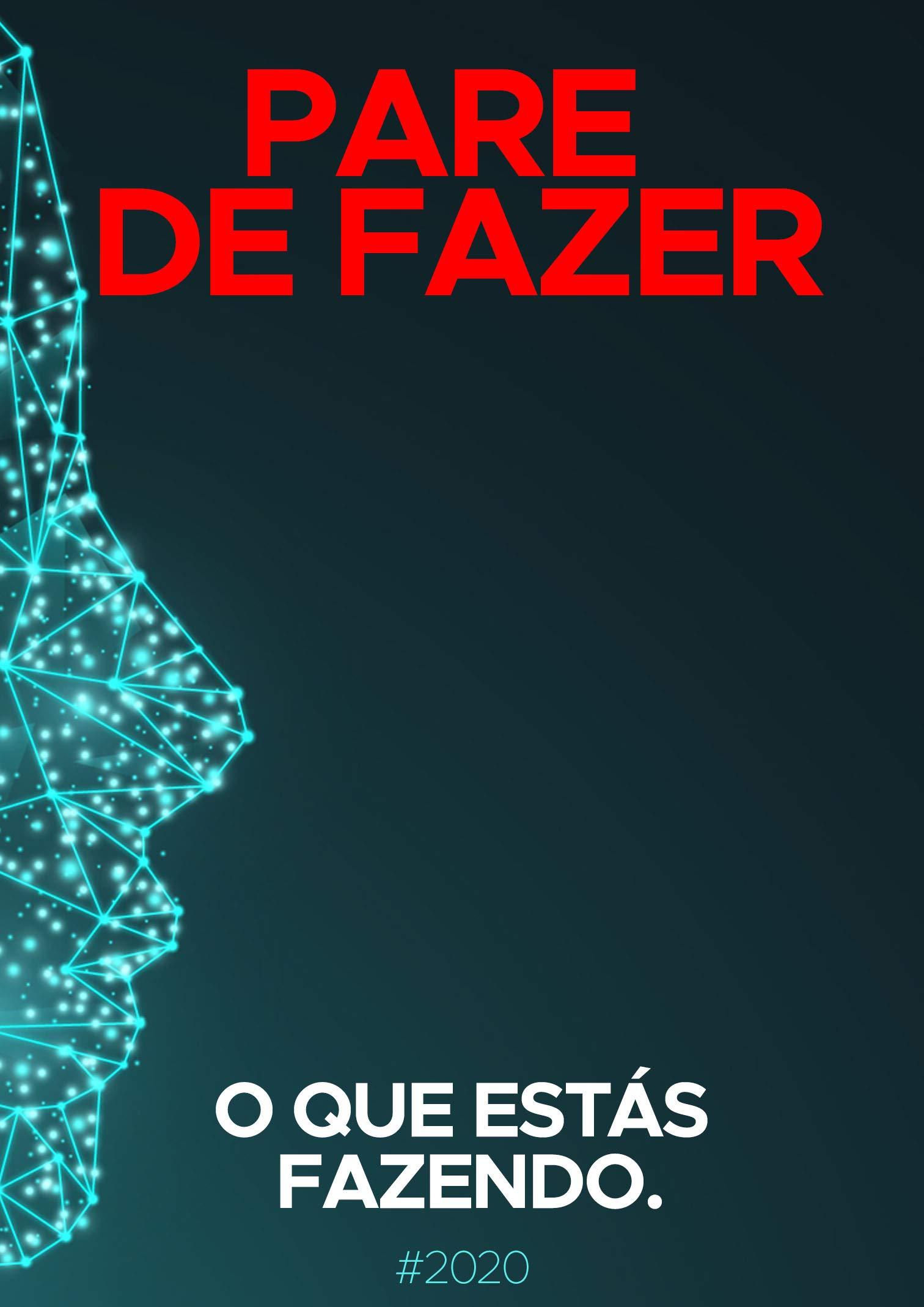 Pare De Fazer O Que Estás Fazendo: Venha criar o seu próprio negócio (Portuguese Edition)