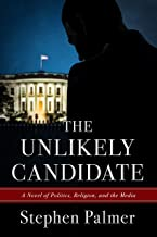 The Unlikely Candidate: A Novel of Politics, Religion, and the Media